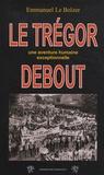 Emmanuel Le Bolzer - Le Trégor debout - Une aventure humaine exceptionnelle.