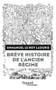 Emmanuel Le Roy Ladurie - Brève histoire de l'Ancien Régime - Du XVe au XVIIIe siècle.
