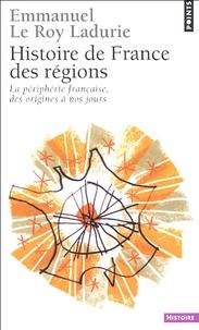 Emmanuel Le Roy Ladurie - Histoire de France des régions - La périphérie française, des origines à nos jours.