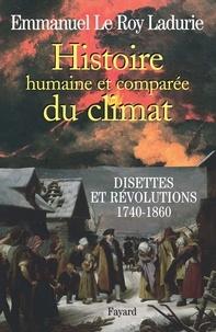 Emmanuel Le Roy Ladurie - Histoire humaine et comparée du climat Tome 2 - Disettes et révolutions 1740-1860.