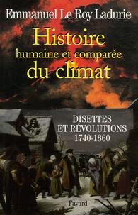 Emmanuel Le Roy Ladurie - Histoire humaine et comparée du climat - Tome 2, Disettes et révolutions (1740-1860).