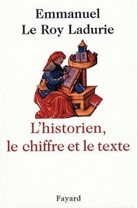 Emmanuel Le Roy Ladurie - L'Historien, le chiffre et le texte.