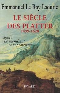 Emmanuel Le Roy Ladurie - Le Siècle des Platter (1499-1628) - Le mendiant et le professeur.