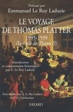 Emmanuel Le Roy Ladurie et Francine-Dominique Liechtenhan - Le voyage de Thomas Platter 1595 - 1599 - Le siècle des Plater - tome II.