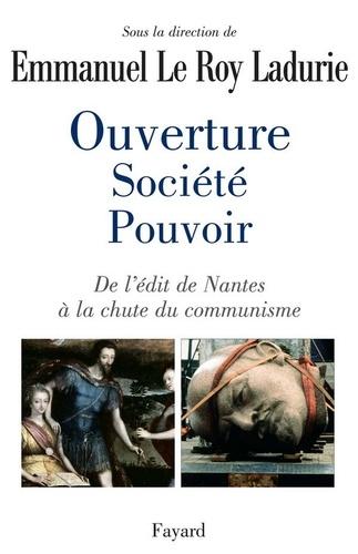 Ouverture, société, pouvoir. De l'édit de Nantes à la chute du communisme