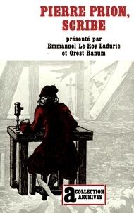 Emmanuel Le Roy Ladurie et Orest Ranum - Pierre Prion, scribe - Mémoires d'un écrivain de campagne au XVIIIe siècle.