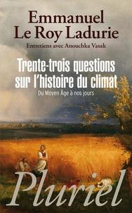 Emmanuel Le Roy Ladurie - Trente-trois questions sur l'histoire du climat.