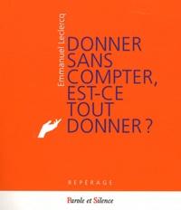 Emmanuel Leclercq - Donner sans compter, est-ce tout donner ? - La béatitude du don : un hymne à la vie.