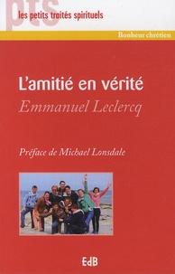 Emmanuel Leclercq - L'amitié en vérité.