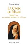 Emmanuel Leclercq - La croix de Marie - Méditation sur les sept douleurs de la Vierge.