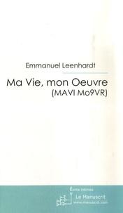 Emmanuel Leenhardt - Ma Vie, mon Oeuvre (MAVI Mo9VR) - Témoignage Ultra Sensible d'un Handicapé Mental.