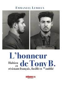 Emmanuel Lemieux - L'honneur de Tony B - Haïtien et résistant français, fusillé et oublié.