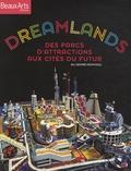 Emmanuel Lequeux et Marc Dachy - Dreamlands - Des parcs d'attractions aux cités du futur.