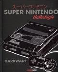 Emmanuel Lesne et Erwan Le Caïnec - Anthologie Super Nintendo Hardware.