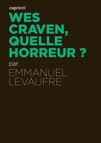 Emmanuel Levaufre - Wes Craven, quelle horreur ?.