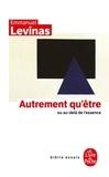 Emmanuel Levinas - Autrement qu'être ou au-delà de l'essence.