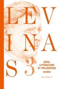 Emmanuel Levinas - Oeuvres - Tome 3, Eros, littérature et philosophie : essais romantiques et poétiques, notes philosophiques sur le thème d'éros.