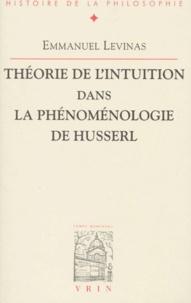 Théorie de l'intuition dans la phénoménologie de Husserl - Emmanuel Levinas |