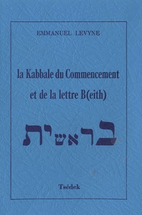 Emmanuel Lévyne - La Kabbale du Commencement et de la lettre B(eith).