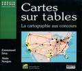 Emmanuel Lézy et Alain Nonjon - Cartes sur table - La cartographie aux concours.
