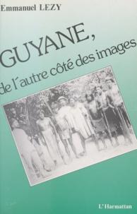 Emmanuel Lézy et Paul Arnould - Guyane, de l'autre côté des images.