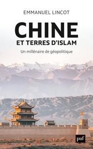 Emmanuel Lincot - Chine et terres d'Islam - Un millénaire de géopolitique.