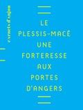 Emmanuel Litoux et Etienne Vacquet - Le Plessis-Macé - Une forteresse aux portes d'Angers.