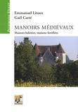 Emmanuel Litoux et Gaël Carré - Manoirs médiévaux - Maisons habitées, maisons fortifiées (XIIe-XVe siècles).