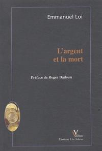 Emmanuel Loi - L'argent et la mort.