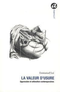 Emmanuel Loi - La valeur d'usure - Oppression et aliénation contemporaines.