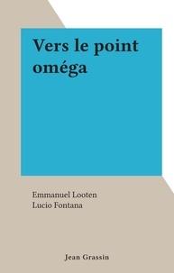 Emmanuel Looten et Lucio Fontana - Vers le point oméga.