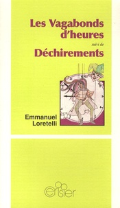 Emmanuel Loretelli - Les Vagabonds d'heures suivi de Déchirements.
