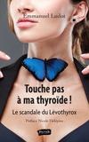 Emmanuel Ludot - Touche pas à ma thyroïde ! - Le scandale du Lévothyrox.