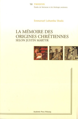 Emmanuel Luhumbu Shodu - La mémoire des origines chrétiennes - Selon Justin Martyr.
