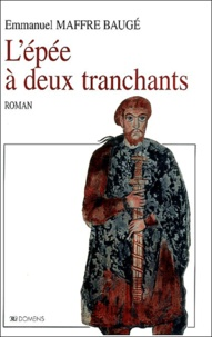 Emmanuel Maffre-Baugé - L'épée à deux tranchants.