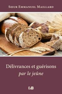 Délivrances et guérisons par le jeûne - Emmanuel Maillard pdf epub