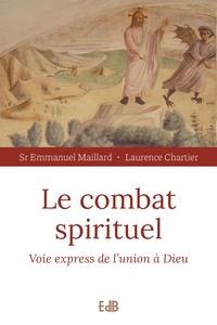 Emmanuel Maillard et Laurence Chartier - Le combat spirituel - Voie express de l'union à Dieu.
