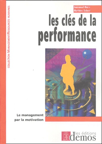 Emmanuel Maire et Matthieu Dubost - Les clés de la performance.