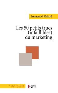 Emmanuel Malard - Les 50 petits trucs (infaillibles) du marketing.