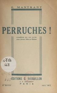 Emmanuel Mantrant - Perruches ! - Comédie en un acte pour jeunes filles ou fillettes.