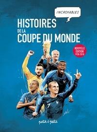 Emmanuel Marie et Paolo Antiga - Histoires incroyables de la coupe du monde - Nouvelle édition 1930-2018.