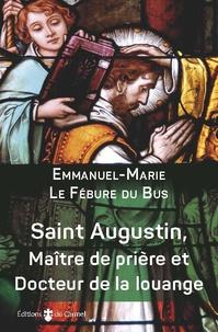 Emmanuel-Marie Le Fébure du Bus - Saint Augustin, maître de prière et docteur de la louange.