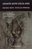 Emmanuel Marigno et Carlos Mata Indurain - Cervantès quatre siècles après - Nouveaux objets, nouvelles approches.