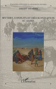 Emmanuel Martinoli et Pierre Boilley - Mythes, conflits et décolonisation au Sahel.