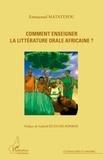 Emmanuel Matateyou - Comment enseigner la littérature orale africaine ?.