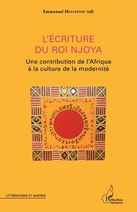 Emmanuel Matateyou - L'écriture du roi Njoya - Une contribution de l'Afrique à la culture de la modernité.