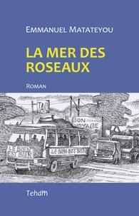 Emmanuel Matateyou - La mer des roseaux.
