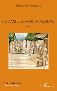 Emmanuel Matateyou - Les amies de Marie-Madeleine.