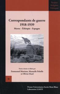 Emmanuel Mattiato et Manuelle Peloille - Correspondants de guerre 1918-1939 - Maroc, Ethiopie, Espagne.