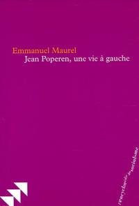Emmanuel Maurel - Jean Poperen, une vie à gauche.